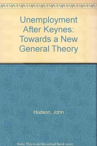 Unemployment After Keynes: Towards a New General Theory: John Hudson