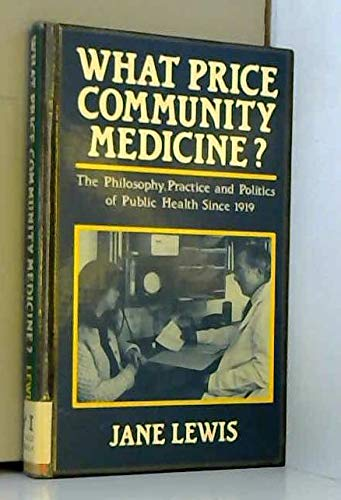 9780745003498: What Price Community Medicine?: Philosophy, Practice and Politics of Public Health Since 1919