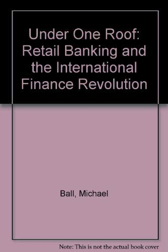 Under One Roof : Retail Banking and: Michael Ball