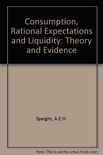 Consumption, Rational Expectations and Liquidity: Theory and Evidence: A.E.H. Speight