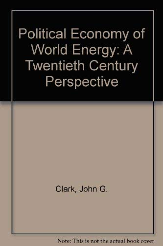 Political Economy of World Energy: A Twentieth: Clark, John G.