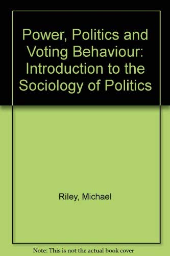 Power, Politics and Voting Behaviour (0745005381) by Riley, Michael