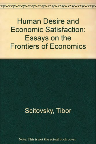 Human Desire and Economic Satisfaction Essays on: Scitovsky Tibor