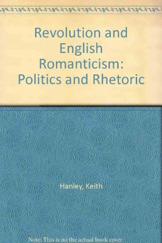 Revolution and English Romanticism: Politics and Rhetoric (0745008151) by Hanley, Keith; Seldon, Ray