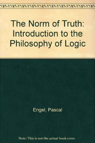 9780745009858: The Norm Of Truth: An Introduction To The Philosophy Of Logic