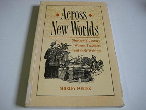 9780745010014: Across New Worlds: Nineteenth Century Women Travellers and Their Writings