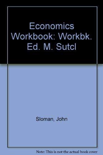 Economics Workbook: Workbk. Ed. M. Sutcl: Sloman, John