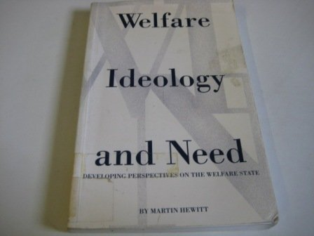 Welfare, Ideology, and Need: Developing Perspectives on the Welfare State: Hewitt, Martin