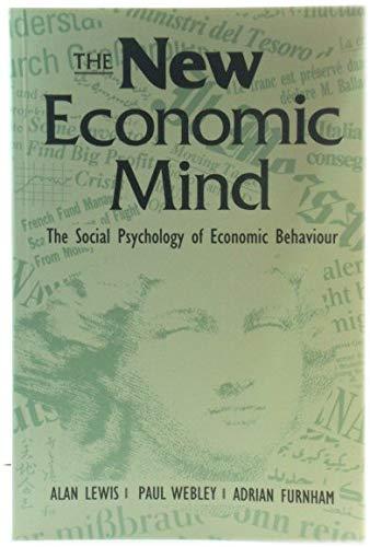 The New Economic Mind: The Social Psychology of Economic Behaviour (0745013252) by Alan Lewis; Paul Webley; Adrian Furnham