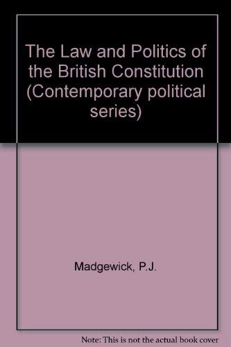 9780745013466: The Law and Politics of the British Constitution (Contemporary political series)