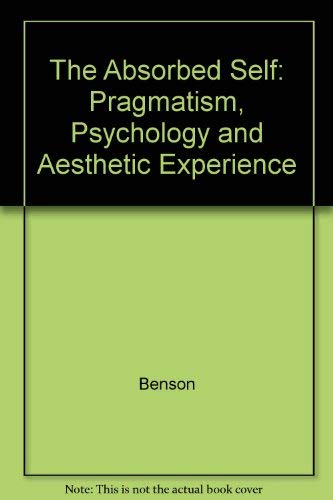 9780745013961: Absorbed Self: Pragmatism, Psychology and Aesthetic Experience