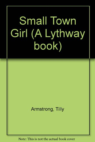 Small Town Girl (A Lythway book): Armstrong, Tilly