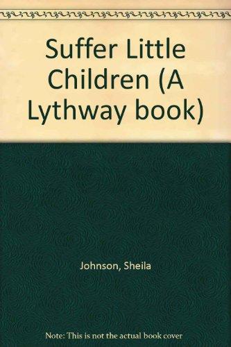 9780745100975: Suffer Little Children (A Lythway book)