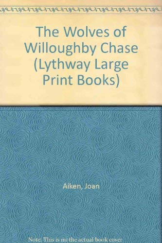 Wolves of Willoughby Chase (Lythway Large Print Books) (0745102999) by Joan Aiken