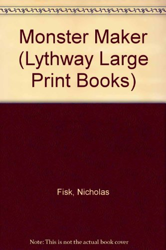 Monster Maker (Lythway Large Print Books): Fisk, Nicholas