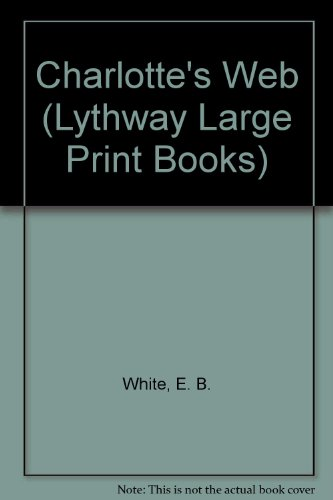 Charlotte's Web (Lythway Large Print Books) (9780745103044) by E. B. White