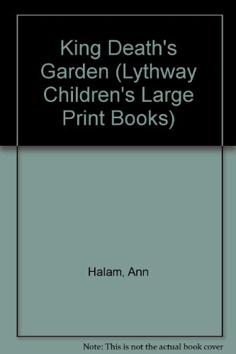 King Death's Garden (Lythway Children's Large Print Books) (0745106579) by Ann Halam