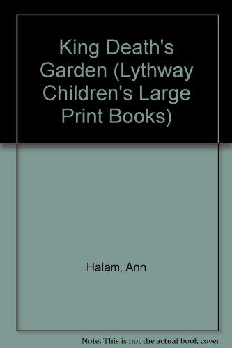 King Death's Garden (Lythway Children's Large Print Books) (9780745106571) by Ann Halam