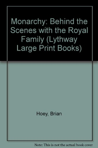 9780745107165: Monarchy: Behind the Scenes with the Royal Family (Lythway Large Print Books)