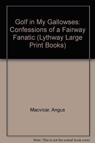 9780745107172: Golf in My Gallowses: Confessions of a Fairway Fanatic (Lythway Large Print Books)
