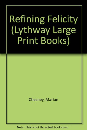 9780745110738: Refining Felicity (Lythway Large Print Books)