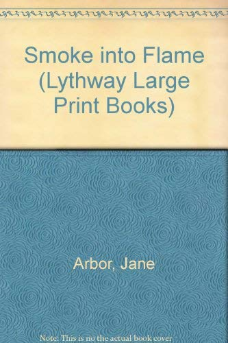 Smoke into Flame (Lythway Large Print Books): Jane Arbor