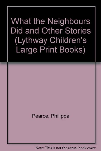 What the Neighbors Did and Other Stories (Lythway Large Print Series) (0745112463) by Philippa Pearce