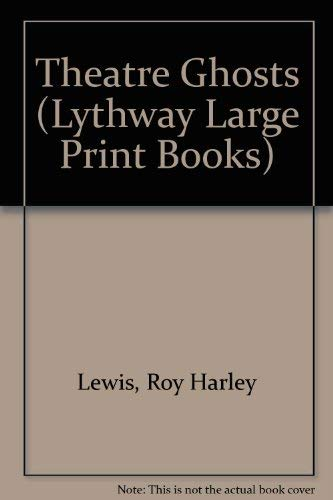 Theatre Ghosts (Lythway Large Print Series): Roy Harley Lewis