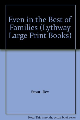 Even in the Best of Families (Lythway Large Print Books): Stout, Rex