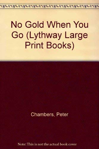 No Gold When You Go (Lythway Large Print Series): Chambers, Peter
