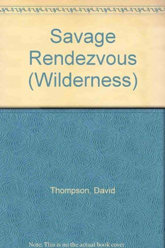 Savage Rendezvous (Wilderness) (9780745115047) by David Thompson