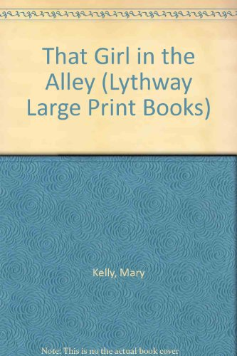 That Girl in the Alley (Lythway Large Print Series) (9780745116778) by Kelly, Mary