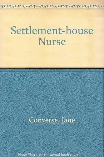 Settlement-house Nurse: Converse, Jane