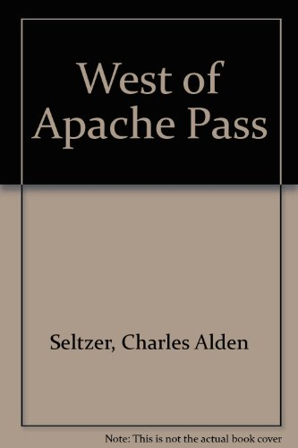 West of Apache Pass (A Large print western): Charles Alden Seltzer
