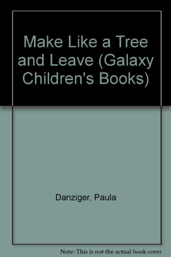 Make Like a Tree and Leave (Galaxy Children's Books): Danziger, Paula