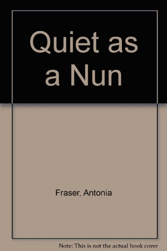 Quiet as a Nun (9780745119854) by Antonia Fraser