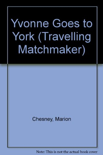 Yvonne Goes to York (Travelling Matchmaker) (0745120202) by Marion Chesney