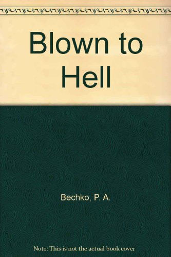 Blown to Hell: Bechko, P. A.