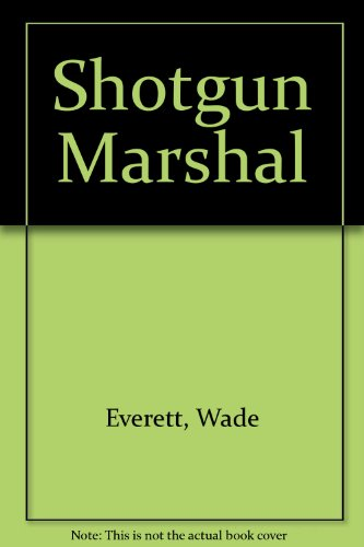 Shotgun Marshal: Everett, Wade