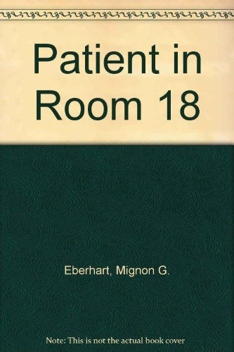 Patient in Room 18 (0745123163) by Mignon G. Eberhart