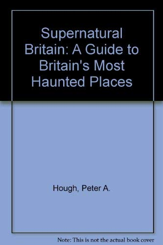 9780745128788: Supernatural Britain: A Guide to Britain's Most Haunted Places