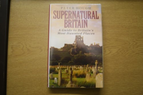 9780745128795: Supernatural Britain: A Guide to Britain's Most Haunted Places