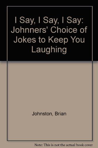 9780745130408: I Say, I Say, I Say: Johnners' Choice of Jokes to Keep You Laughing
