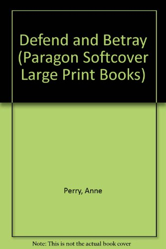 Defend and Betray (Paragon Softcover Large Print Books) (9780745136981) by Anne Perry