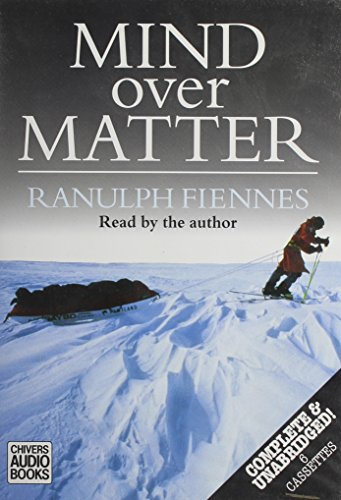 Mind over Matter: The Epic Crossing of the Antarctic Continent: Fiennes, Ranulph, Sir