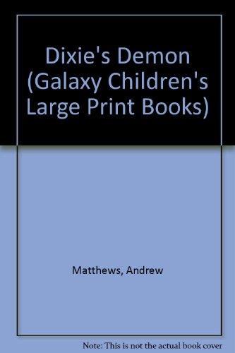 Dixie's Demon (Galaxy Children's Large Print Books) (9780745148151) by Matthews, Andrew