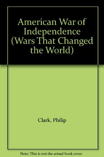 9780745150055: American War of Independence (Wars That Changed the World S.)