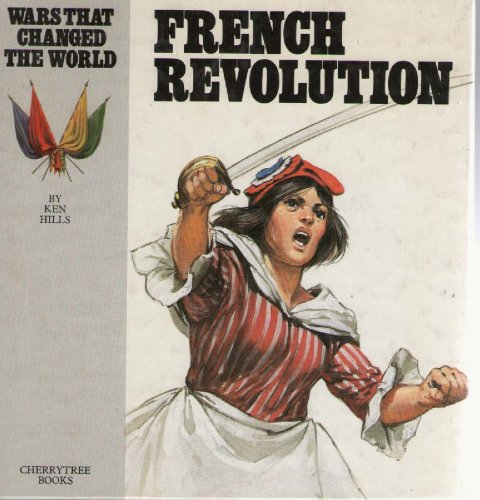 French Revolution (Wars That Changed the World): Ken Hills, Angus