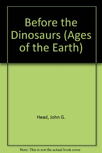Before the Dinosaurs (Ages of the Earth): Head, John G.
