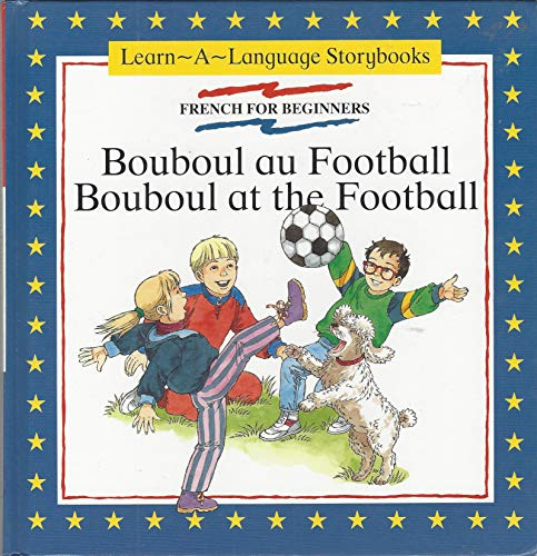 9780745151649: Bouboul au Football: Bouboul at the Football (Learn-a-Language Storybooks) (English and French Edition)